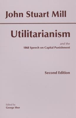 Utilitarianism By Mill, John Stuart/ Sher, George (EDT)